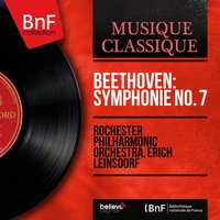 Beethoven: Symphonie No. 7 — Rochester Philharmonic Orchestra, Erich Leinsdorf, Людвиг ван Бетховен