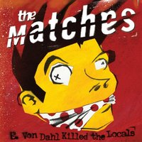 E. Von Dahl Killed the Locals — The Matches