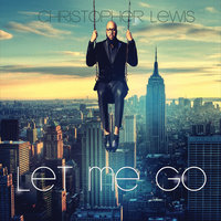 Let Me Go — Christopher Lewis
