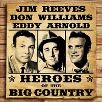 Heroes of the Big Country - Reeves, Williams, Arnold — Eddy Arnold, Don Williams, Jim Reeves, Jim Reeves, Don Williams,Eddy Arnold
