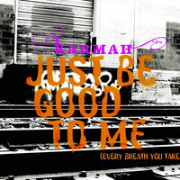 Just Be Good To Me (Every Breath You Take) — Karmah