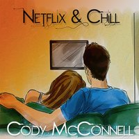 Netflix & Chill — Cody McConell