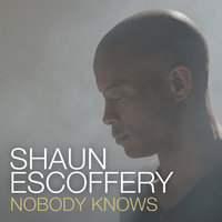 Nobody Knows (Radio Verison) — Shaun Escoffery