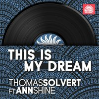 This Is My Dream — Thomas Solvert, Ann Shine