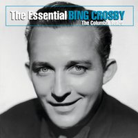 The Essential Bing Crosby (The Columbia Years) — Bing Crosby