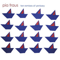 Ten Remixes of Yenissey — Pia Fraus
