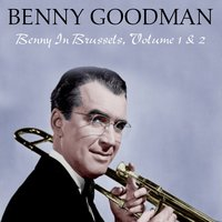 Benny Goodman: Benny in Brussels, Volume 1 & 2 — Benny Goodman, Джордж Гершвин