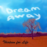 Dream Away — 13 for Life