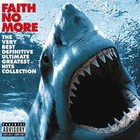 The Very Best Definitive Ultimate Greatest Hits Collection — Faith No More