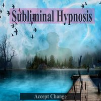 Accept Change Subliminal Music for Self Hypnosis — Subliminal Self Help Foundation