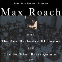 Max Roach With The New Orchestra Of Boston And The So What Brass Quintet — Max Roach