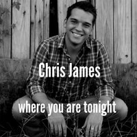 Where You Are Tonight — Chris James