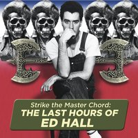 Strike the Master Chord: The Last Hours of Ed Hall — Andy Colvin & Ed Hall