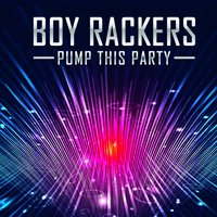 Pump This Party — The Boy Rackers