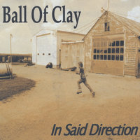 In Said Direction — Ball Of Clay