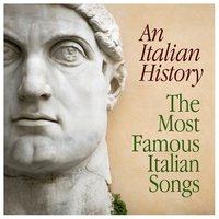 An Italian History - The Most Famous Italian Songs — сборник