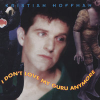 I Don't Love My Guru Anymore — Kristian Hoffman