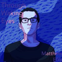 Through Waking Eyes — Matthew Ellis