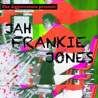 The Aggrovators Present: Jah Frankie Jones — Jah Frankie Jones