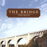 The Bridge — Gary Belles