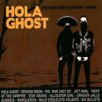 The Man They Couldn't Hang — Hola Ghost