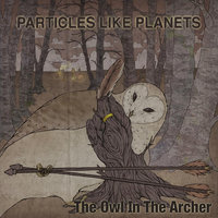 The Owl in the Archer — Particles Like Planets