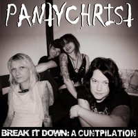 Break It Down: A Cuntpilation — PantyChrist