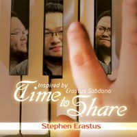 Time to Share Inspired by Erastus Sabdono — Stephen Erastus