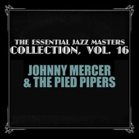 The Essential Jazz Masters Collection, Vol. 16 — Johnny Mercer & The Pied Pipers