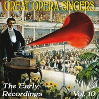 Great Opera Singers: The Early Recordings, Vol. 10 — Джузеппе Верди, Гектор Берлиоз
