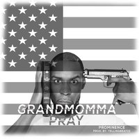 Grandmomma Pray — Prominence