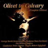 Olivet To Calvary — George Bartle, Jolyon Dodgson, The Oratory Singers, Peter Litman & Robert Tapsfield