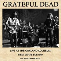 Live at the Oakland Coliseum, New Years Eve, 1987 (Fm Radio Broadcast) — Grateful Dead