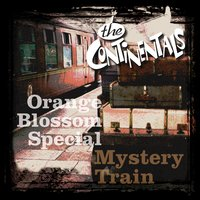 Orange Blossom Special / Mystery Train — The Continentals