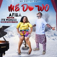 Me Do Wo — Afiba, Iyk Wonder