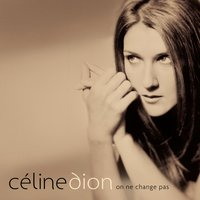 On ne change pas — Céline Dion
