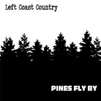 Pines Fly By — Left Coast Country