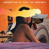 Am I Wrong — Anderson .Paak, ScHoolboy Q