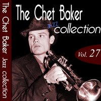 The Chet Baker Jazz Collection, Vol. 27 — Chet Baker