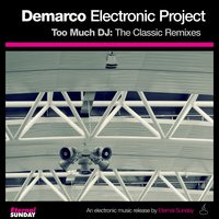 Too Much DJ: The Classic Remixes — Demarco Electronic Project