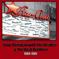 Tony Sheridan With The Beatles And The Beat Brothers 1960-1961 — The Beatles, Tony Sheridan, The Beat Brothers