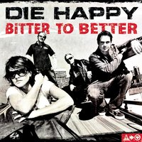 Bitter To Better — Die Happy