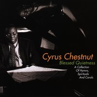 Blessed Quietness: A Collection Of Hymns, Spirituals And Carols — Cyrus Chestnut