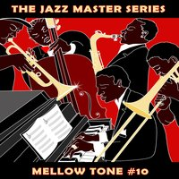 The Jazz Master Series: Mellow Tone, Vol. 10 — сборник