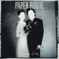 Better Life — Paper Route