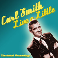Live A Little — Carl Smith