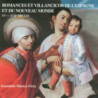 Romances and Villancico from Spain to the New World: 15th - 17th Centuries — Ensemble Música Ficta