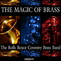 The Magic of Brass — The Rolls Royce Coventry Brass Band
