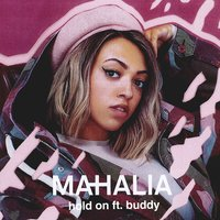 Hold On — Mahalia, buddy