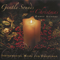 Gentle Sounds of Christmas: Instrumental Music for Christmas — Carey Landry
